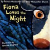 Fiona Loves the Night - Patricia MacLachlan, Emily MacLachlan Charest, Amanda Shepherd