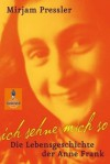 Ich sehne mich so: die Lebensgeschichte der Anne Frank - Mirjam Pressler