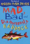 Mad, Bad and Dangerously Haddock: The Best of Andrew Fusek Peters - Andrew Fusek Peters