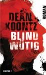 Blindwütig: Roman (German Edition) - Bernhard Kleinschmidt, Dean Koontz