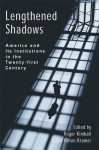 Lengthened Shadows: America and Its Institutions in the Twenty-First Century - Roger Kimball, Roger Kimball