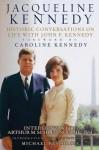 Jacqueline Kennedy: Historic Conversations on Life with John F. Kennedy - Caroline Kennedy, Arthur M. Schlesinger Jr., Michael R. Beschloss