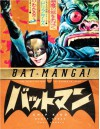 Bat-Manga!: The Secret History of Batman in Japan - Chip Kidd, Saul Ferris, Jiro Kuwata, Geoff Spear