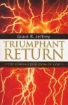 Triumphant Return: The Coming Kingdom of God - Grant R. Jeffrey