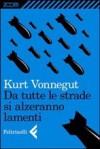 Da tutte le strade si alzeranno lamenti - Kurt Vonnegut