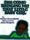 She Come Bringing Me That Little Baby Girl - Eloise Greenfield, John Steptoe