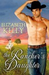 The Rancher's Daughter - Elizabeth Kelly