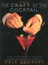 The Craft of the Cocktail: Everything You Need to Know to Be a Master Bartender, with 500 Recipes - Dale DeGroff, George Erml