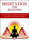 Meditation For Beginners: Get rid of all your sorrows and sufferings from the very first day you begin. - Mark Walker