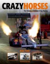 Crazy Horses: The History of British Drag Racing - Brian Taylor, Don Garlits