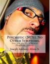 Psychotic (NOS). No Other Symptoms.: You Are My 2014 Mental Phucking Illness. (Cocaine. 1967.) (Volume 31) - King Joseph Anthony Alizio Jr., Pimp Edward Joseph Ellis, Pres Vincent Joseph Allen