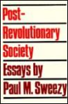 Post-Revolutionary Society: Essays - Paul M. Sweezy