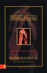 Whole Prayer - Walter Wangerin Jr., Eugene H. Peterson