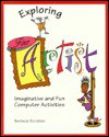 Exploring Fine Artist: Imaginative and Fun Computer Activities - Barbara Kurshan, Herbert R. Kohl, Ted M. Kahn