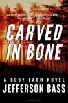 Carved in Bone: A Body Farm Novel - Dr. Bill Bass, Jon Jefferson