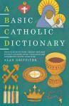 A Basic Catholic Dictionary (Basic Dictionary) - Alan Griffiths