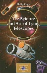 The Science and Art of Using Telescopes - Philip Pugh