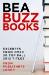 BEA Buzz Books: Excerpts from over 30 Top Fall 2012 Titles - Publishers Lunch