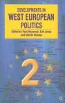 Developments in West European Politics 2 - Paul M. Heywood, Erik Jones, Martin Rhodes