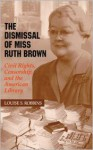 The Dismissal of Miss Ruth Brown: Civil Rights, Censorship, and the American Library - Louise S. Robbins