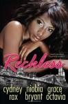 Reckless - Cydney Rax, Niobia Bryant, Grace Octavia