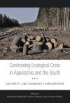 Confronting Ecological Crisis in Appalachia and the South: University and Community Partnerships - Stephanie McSpirit, Lynne Faltraco, Connor Bailey