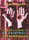 Exploits and Opinions of Dr. Faustroll, Pataphysician - Alfred Jarry, Roger Shattuck, Simon Watson Taylor