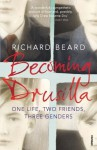 Becoming Drusilla: One Life, Two Friends, Three Genders - Richard Beard