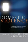 Domestic Violence: A Multi-Professional Approach for Health Professionals - June Keeling, Tom Mason