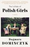 The Lullaby of Polish Girls: A Novel - Dagmara Dominczyk