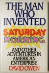 The Man Who Invented Saturday Morning: And Other Adventures in American Enterprise - David Owen