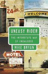 Uneasy Rider: The Interstate Way of Knowledge - Mike Bryan