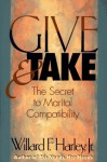 Give & Take: The Secret to Marital Compatibility - Willard F. Harley Jr.