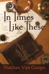 In Times Like These (Volume 1) - Nathan Van Coops