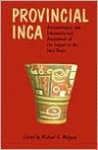 Provincial Inca: Archaeological and Ethnohistorical Assessment of the Impact of the Inca State - Michael A. Malpass