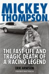 Mickey Thompson: The Fast Life and Tragic Death of a Racing Legend - Erik Arneson