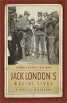 Jack London's Racial Lives - Jeanne Campbell Reesman