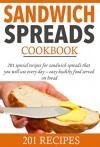 Sandwich spreads cookbook: 201 special recipes for sandwich spreads that you will use every day - easy healthy food served on bread (Smart Cooking) - L. Solomon