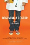 Becoming a Doctor: From Student to Specialist, Doctor-Writers Share Their Experiences - Lee Gutkind