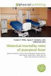 Historical Mortality Rates of Puerperal Fever - Frederic P. Miller, Agnes F. Vandome, John McBrewster