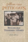 More Than Petticoats: Remarkable Tennesse Women - Susan Sawyer