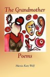 The Grandmother Poems - Marcia Katz Wolf