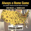 Always a Home Game: Our Journey Through Steelers Country in 140 Days - Josh Miller, Shawn Allen