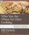Who You Are When No One's Looking: Choosing Consistency, Resisting Compromise - Bill Hybels, Lloyd James