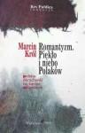 Romantyzm. Piekło i niebo Polaków - Marcin Król