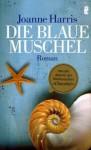 Die Blaue Muschel Roman - Joanne Harris, Charlotte Breuer
