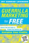Guerrilla Marketing for Free: Dozens of No-Cost Tactics to Promote Your Business and Energize Your Profits - Jay Conrad Levinson
