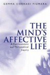 The Mind's Affective Life: A Psychoanalytic and Philosophical Inquiry - Gemma Corradi Fiumara, Corradi Fiumara, Gemma Fiumara Corradi