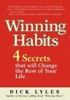 Winning Habits: 4 Secrets That Will Change the Rest of Your Life - Dick Lyles