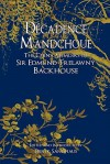 Decadence Mandchoue: The China Memoirs of Sir Edmund Trelawny Backhouse - Edmund Backhouse, Derek Sandhaus